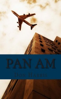 Pan Am: A History of the Airline that Define An Age - Don Harris, Golgotha Press