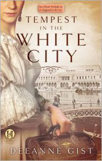 Tempest in the White City: An eShort Prelude to It Happened at the Fair - Deeanne Gist