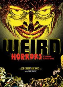 The Joe Kubert Archives, Vol. 1: Weird Horrors and Daring Adventures - Joe Kubert, Bill Schelly