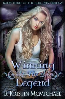Winning the Legend - B. Kristin McMichael