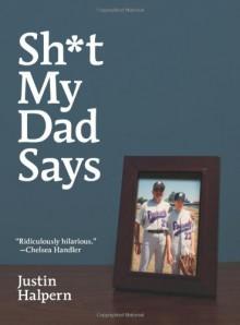 Sh*t My Dad Says - Justin Halpern