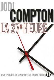 La 37ème heure:Une enquête de l'inspecteur Sarah Pribek (French Edition) - Jodi Compton