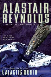 Galactic North - Alastair Reynolds, John Lee