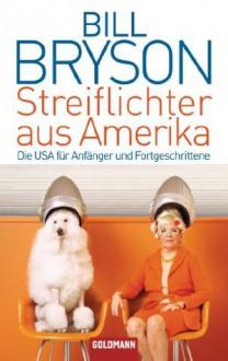 Streiflichter aus Amerika: Die USA für Anfänger und Fortgeschrittene (German Edition) - Bill Bryson,Sigrid Ruschmeier