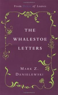 The Whalestoe Letters - Mark Z. Danielewski