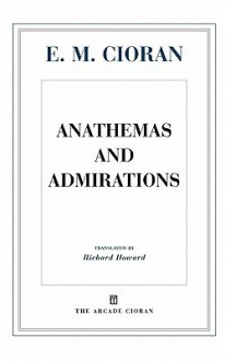 Anathemas and Admirations - Emil Cioran