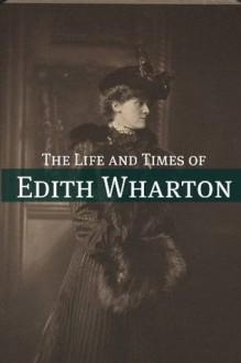 The Life and Times of Edith Wharton - Golgotha Press