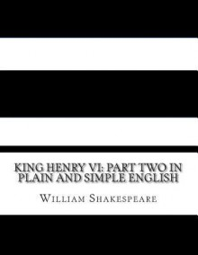 King Henry VI: Part Two in Plain and Simple English: A Modern Translation and the Original Version - BookCaps, William Shakespeare