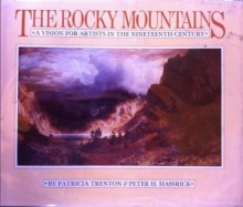 The Rocky Mountains: A Vision For Artists In The Nineteenth Century - Patricia Trenton, Peter H. Hassrick