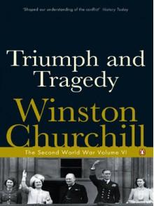 Triumph and Tragedy - Winston Churchill