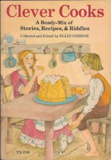 Clever Cooks: A Ready-Mix of Stories, Recipes & Riddles - Ellin Greene, Trina Schart Hyman