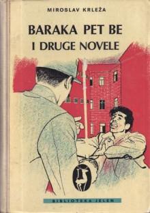 Baraka pet be i druge novele - Miroslav Krleža