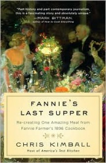Fannie's Last Supper: Re-creating One Amazing Meal from Fannie Farmer's 1896 Cookbook - Christopher Kimball