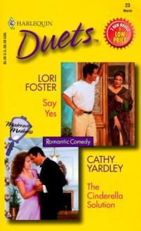 Say Yes / The Cinderella Solution - Cathy Yardley, Lori Foster