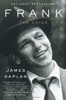 Frank: The Voice - James Kaplan