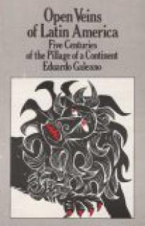 Open Veins of Latin America - Eduardo Galeano, Cedric Belfrage