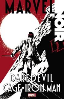 Marvel Noir: Daredevil/Cage/Iron Man - Alex Irvine, Mike Benson, Adam Glass, Scott Snyder, Tomm Coker, Shawn Martinbrough, Manuel Garcia