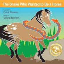 The Snake Who Wanted To Be A Horse (WantsToBe) - Valerie Harmon,Carol Stevens