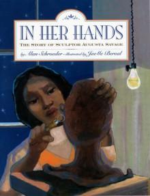 In Her Hands: The Story of Sculptor Augusta Savage - Alan Schroeder, JaeMe Bereal