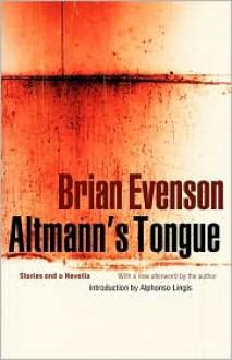 Altmann's Tongue: Stories and a Novella - Brian Evenson,Alphonso Lingis