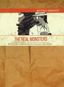 Mysteries Unwrapped: The Real Monsters - Sudipta Bardhan-Quallen, Josh Cochran