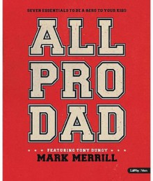 All Pro Dad: Seven Essentials to Be a Hero to Your Kids (Member Book) - Mark Merrill