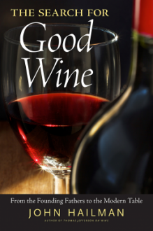 The Search for Good Wine: From the Founding Fathers to the Modern Table - John Hailman