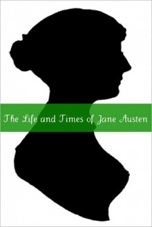 Life and Times of Jane Austen: A Short Biography of Jane Austen - Golgotha Press, Jane Austen