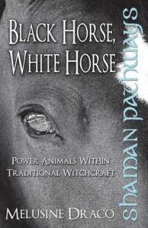 Shaman Pathways - Black Horse, White Horse - Melusine Draco