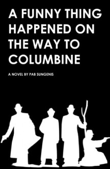A Funny Thing Happened on the Way to Columbine - Pab Sungenis