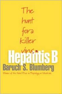 Hepatitis B: The Hunt for a Killer Virus - Baruch S. Blumberg