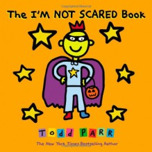 The I'M NOT SCARED Book - Todd Parr