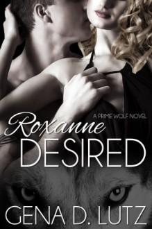 Roxanne Desired - Gena D. Lutz