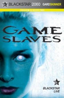 Game Slaves - Gard Skinner