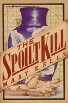 The Spoilt Kill - Mary Kelly, Christopher Kay