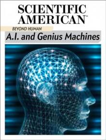 A.I. and Genius Machines - Editors of Scientific American Magazine