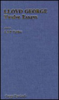 Lloyd George: Twelve Essays - A.J.P. Taylor, Michael Dockrill, Chris Cook, Sidney Aster, Paul Addison, H.V. Emy, F.W. Wiemann, Peter Lowe, David George Boyce, D.D. Cuthbert, J. Kenneth McDonald, Kenneth O. Morgan, A.E. Montgomery