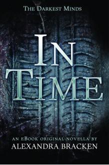In Time (The Darkest Minds, #1.5) - Alexandra Bracken