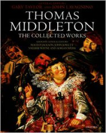 Thomas Middleton: The Collected Works - MacDonald P. Jackson (Editor), John Jowett (Editor), John Lavagnino, V. Wayne,Gary Taylor,Thomas Middleton