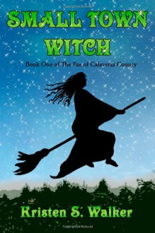 Small Town Witch - Kristen S. Walker