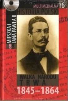 Multimedialna historia Polski - TOM 16 - Walka narodu trwa 1845-1864 - Tadeusz Cegielski, Beata Janowska, Joanna Wasilewska-Dobkowska