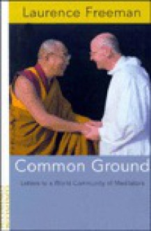 Common Ground: Letters to a World Community of Meditators - Laurence Freeman