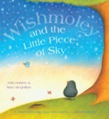 Wishmoley and the Little Piece of Sky - Julia Hubery