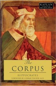 The Corpus: The Hippocratic Writings (Classics of Medicine) - Hippocrates
