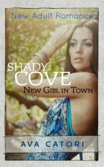 Shady Cove: New Girl in Town (New Adult Romance) - Ava Catori