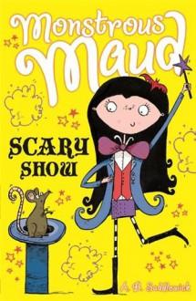 Monstrous Maud: Scary Show - A.B. Saddlewick, Sarah Horne