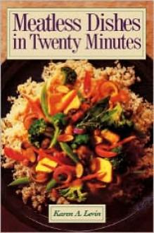 Meatless Dishes in Twenty Minutes - Karen A. Levin