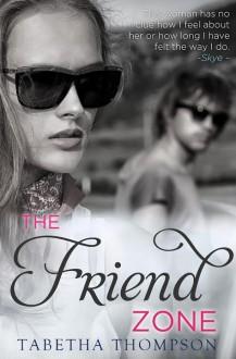 The Friend Zone: Chloe and Skye - Tabetha Thompson