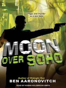 Moon Over Soho - Ben Aaronovitch, Kobna Holdbrook-Smith