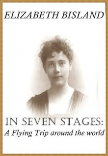 In Seven Stages: A Flying Trip Around the World - Elizabeth Bisland